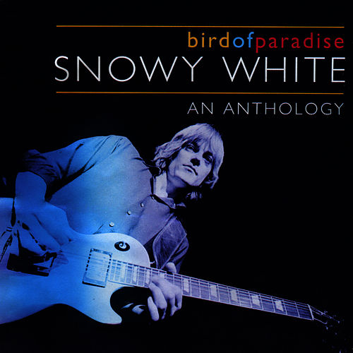 Bird of Paradise - An Anthology by Snowy White and the White Flames