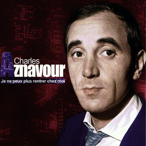 Je ne peux plus rentrer chez moi by Charles Aznavour