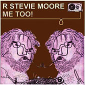 Me Too by R Stevie Moore