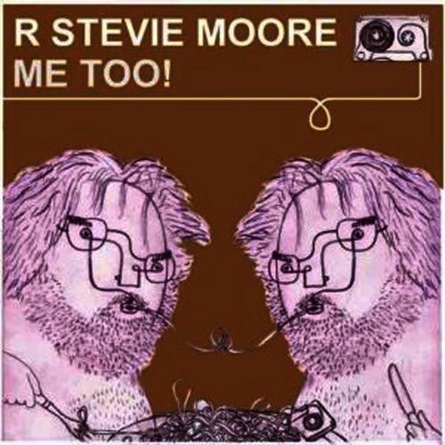 Me Too by R Stevie Moore