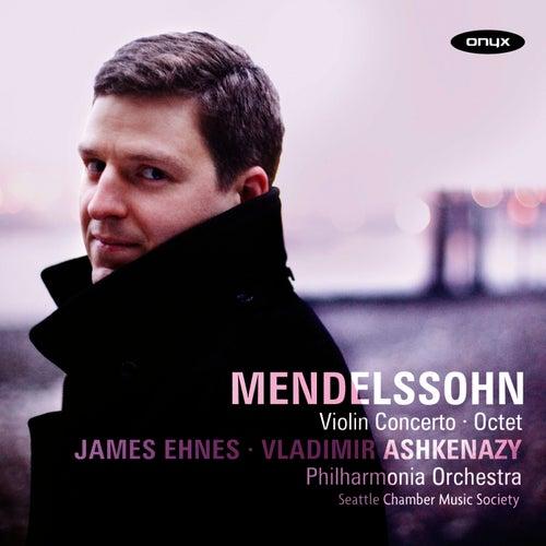 Mendelssohn: Violin Concerto & Octet in E-Flat by James Ehnes