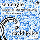 Davies: Sea Eagle - Musgrave: Music for Horn and Piano by David Jolley