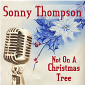 Not On A Christmas Tree by Sonny Thompson