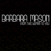 From This Woman To You by Barbara Mason