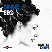 Don't Be So Blue by Sinne Eeg