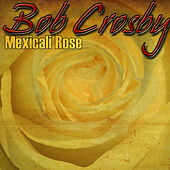 Mexicali Rose by Bob Crosby