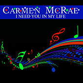 I Need You In My Life by Carmen McRae