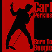 Born To Boogie by Carl Perkins