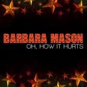 Oh, How It Hurts by Barbara Mason