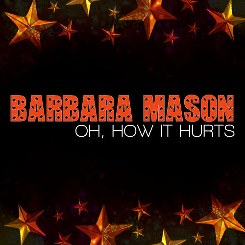 Oh, How It Hurts by Barbara Mason