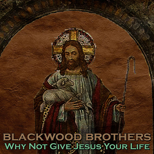 Why Noy Give Jesus Your Life by The Blackwood Brothers