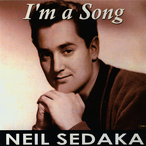 I'm a Song by Neil Sedaka