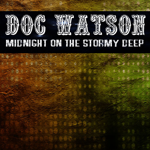 Midnight On The Stormy Deep by Doc Watson