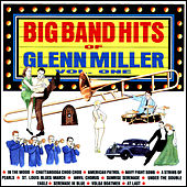 The Big Band Hits Of Glenn Miller - Vol.1 by Members Of The Glenn Mille...