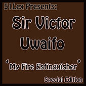 51 Lex Presents My Fire Extinguisher by Sir Victor Uwaifo