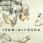 Fathers Be Kind EP by Ivan & Alyosha