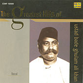 The Greatest Hits Of Ustad Bade Ghulam A by Ustad Bade Ghulam Ali Khan