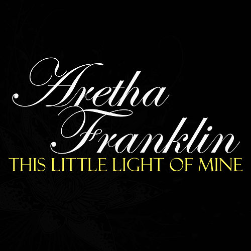 This Little Light Of Mine by Aretha Franklin
