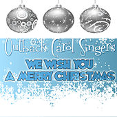 We Wish You A Merry Christmas by Outback Carol Singers