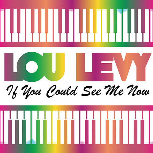 If You Could See Me Now by Lou Levy