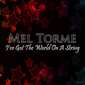 I've Got The World On A String von Mel Tormè