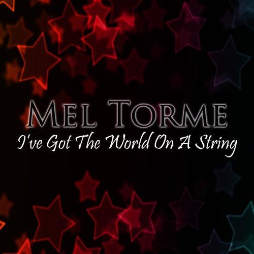 I've Got The World On A String by Mel Tormè