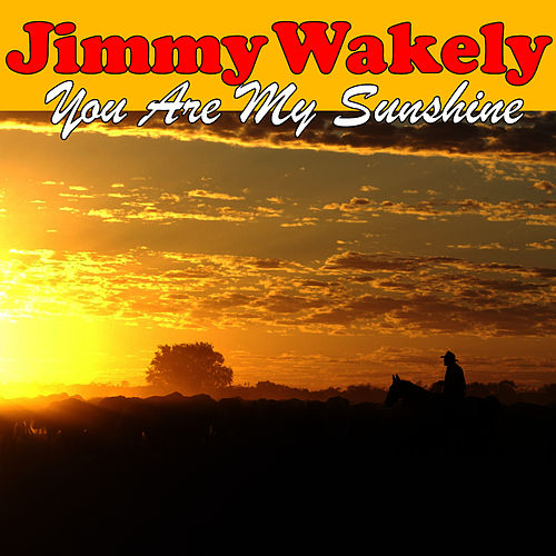 You Are My Sunshine by Jimmy Wakely