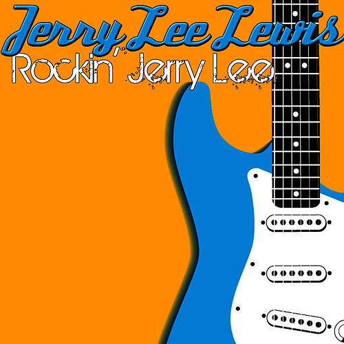 Rockin' Jerry Lee by Jerry Lee Lewis