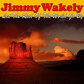 Let The Rest Of The World Go By by Jimmy Wakely