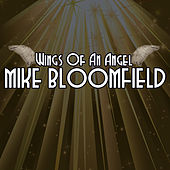 Wings Of An Angel by Mike Bloomfield