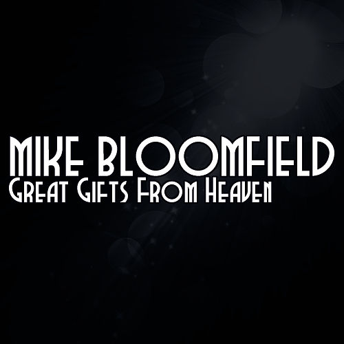 Great Gifts From Heaven by Mike Bloomfield