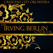 The Irving Berlin Songbook by The Crescent City Orchestra