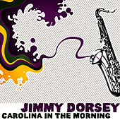 Carolina In The Morning by Jimmy Dorsey