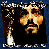 Dear Jesus Abide In Me by The Oak Ridge Boys