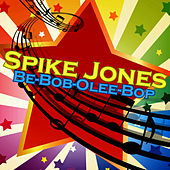 Be-Bob-Olee-Bop by Spike Jones
