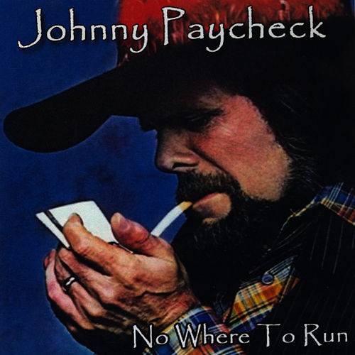 No Where To Run by Johnny Paycheck