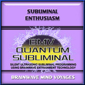Subliminal Enthusiasm by Brainwave Mind Voyages