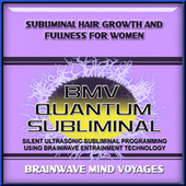 Subliminal Hair Growth and Fullness for Women by Brainwave Mind Voyages