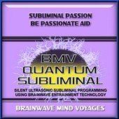 Subliminal Passion Be Passionate Aid by Brainwave Mind Voyages