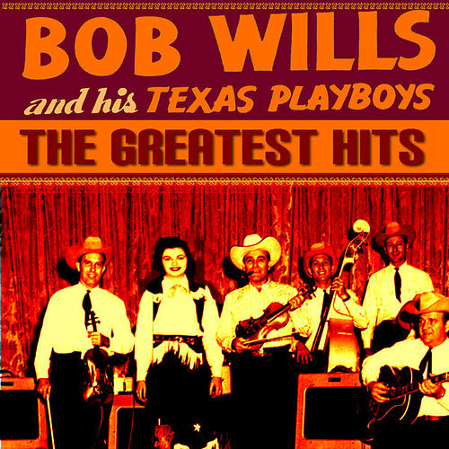 Bob Wills & The Texas Playboys Greatest Hits by Various Artists