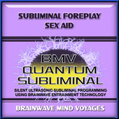 Subliminal Foreplay Sex Aid by Brainwave Mind Voyages