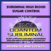 Subliminal High Blood Sugar Control by Brainwave Mind Voyages