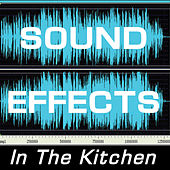 Sound Effects: In The Kitchen by Sound Effects