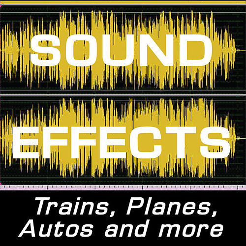 Sound Effects: Trains, Plane, Autos And More by Sound Effects