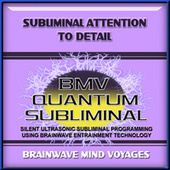 Subliminal Attention to Detail by Brainwave Mind Voyages