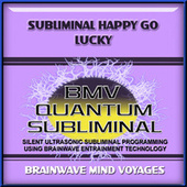 Subliminal Happy Go Lucky by Brainwave Mind Voyages