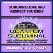 Subliminal Love and Respect Yourself by Brainwave Mind Voyages