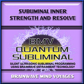 Subliminal Inner Strength and Resolve by Brainwave Mind Voyages