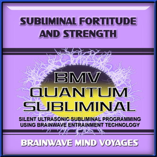 Subliminal Fortitude and Strength by Brainwave Mind Voyages