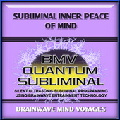 Subliminal Inner Peace of Mind by Brainwave Mind Voyages